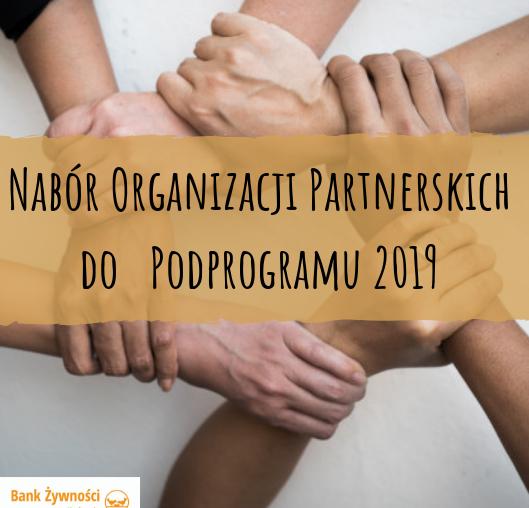 Nabór Organizacji Partnerskich o zasięgu lokalnym w Programie Operacyjnym Pomoc Żywnościowa 2014 – 2020 Podprogram 2019