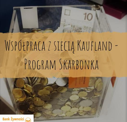 Współpraca z siecią Kaufland - Program Skarbonka