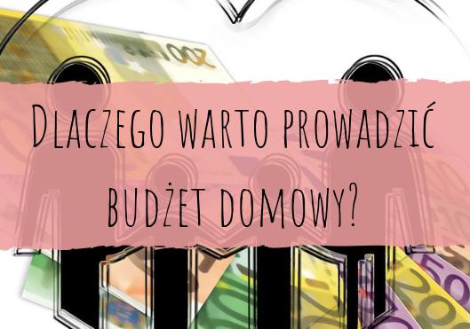 Dlaczego warto prowadzić budżet domowy?