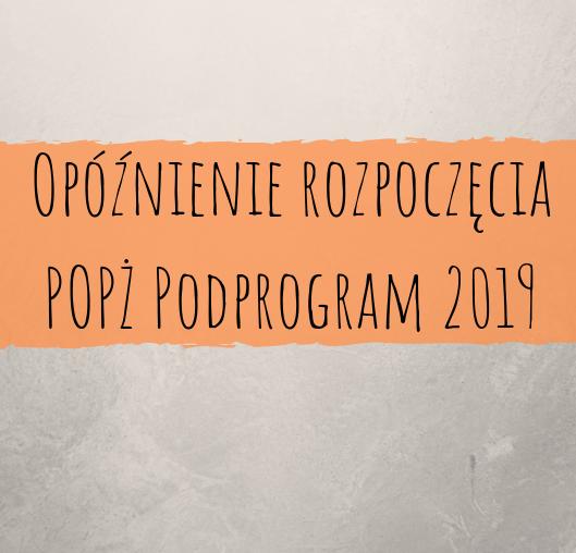 Opóźnienie rozpoczęcia POPŻ Podprogram 2019