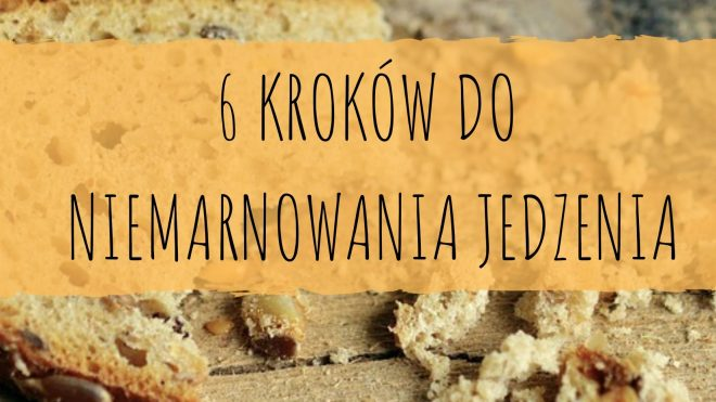 6 kroków do niemarnowania jedzenia